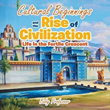 Cultural Beginnings and the Rise of Civilization Life in the Fertile Crescent