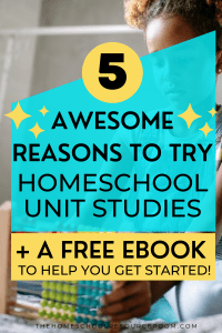 5 AWESOME reasons to try homeschool unit studies. Plus a FREE ebook to help you get started with your own unit plans! #homeschool #unitstudies #secularhomeschool