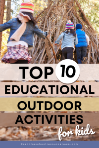 Our top ten *actually* educational outdoor activities for kids. Take hands-on learning into nature! #handsonlearning #outdoorclassroom #outdooreducation