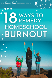 Homeschool burnout: 18 ways to remedy burnout before you throw in the towel!
